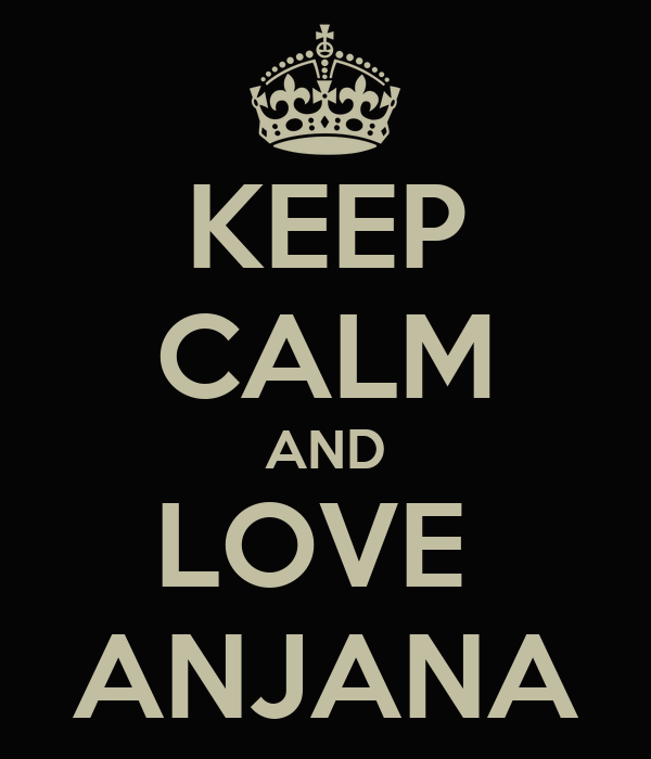 KEEP CALM AND LOVE  ANJANA