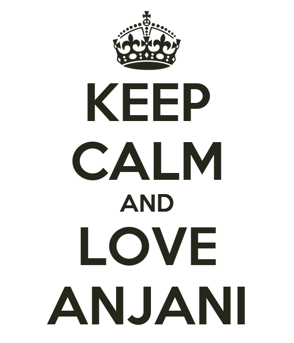 KEEP CALM AND LOVE ANJANI