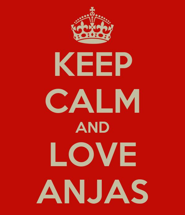 KEEP CALM AND LOVE ANJAS