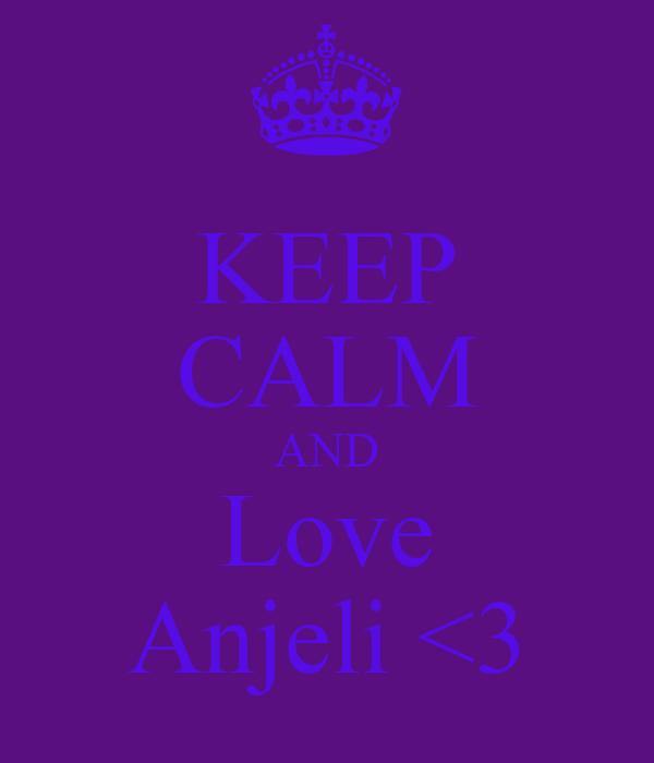 KEEP CALM AND Love Anjeli <3