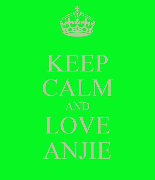 KEEP CALM AND LOVE ANJIE