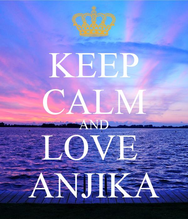 KEEP CALM AND LOVE  ANJIKA