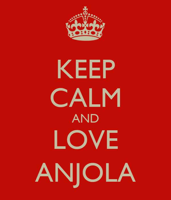 KEEP CALM AND LOVE ANJOLA