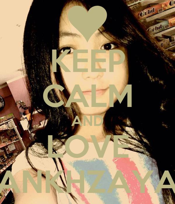 KEEP CALM AND LOVE ANKHZAYA