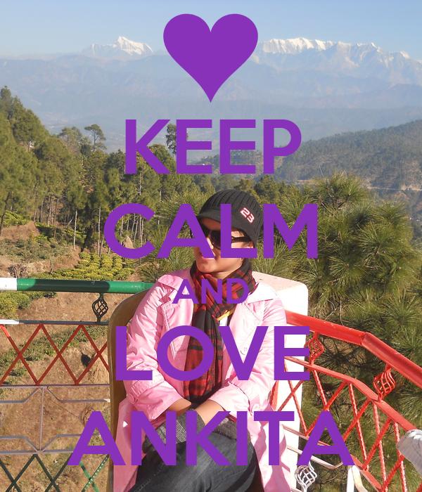 KEEP CALM AND LOVE ANKITA