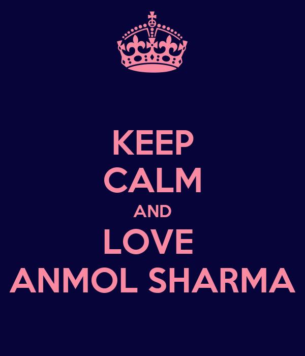 KEEP CALM AND LOVE  ANMOL SHARMA