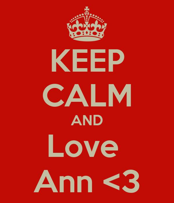 KEEP CALM AND Love  Ann <3