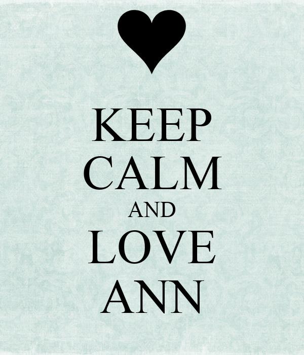 KEEP CALM AND LOVE ANN