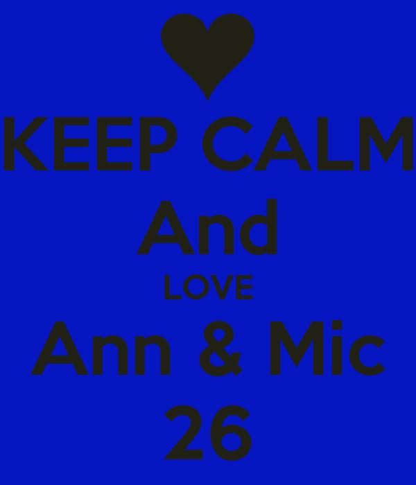 KEEP CALM And LOVE Ann & Mic 26