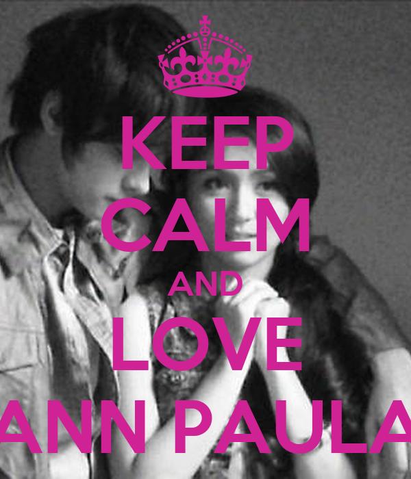 KEEP CALM AND LOVE ANN PAULA
