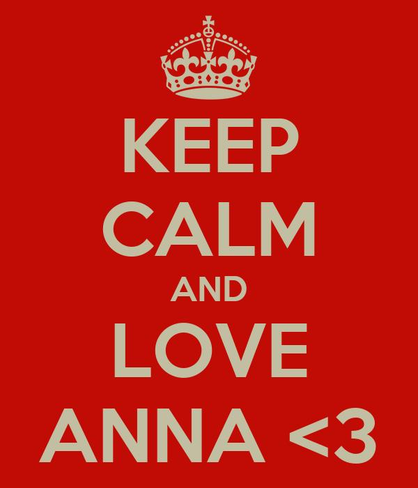 KEEP CALM AND LOVE ANNA <3
