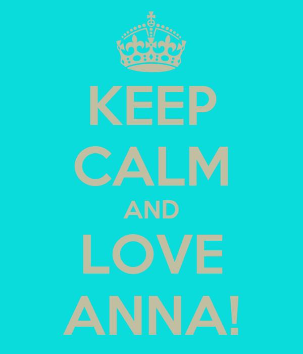 KEEP CALM AND LOVE ANNA!
