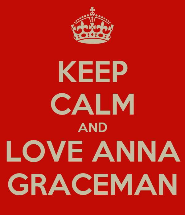 KEEP CALM AND LOVE ANNA GRACEMAN