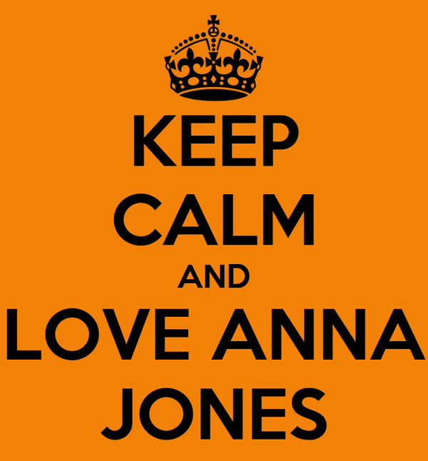 KEEP CALM AND LOVE ANNA JONES