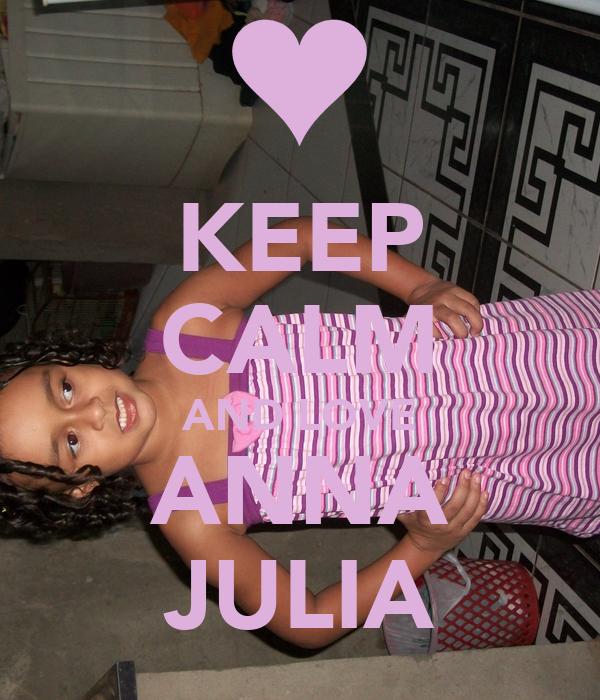 KEEP CALM AND LOVE ANNA JULIA