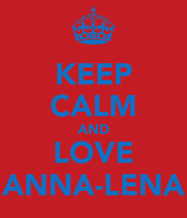 KEEP CALM AND LOVE ANNA-LENA