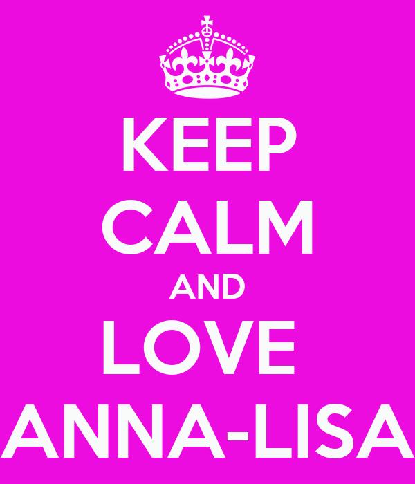KEEP CALM AND LOVE  ANNA-LISA