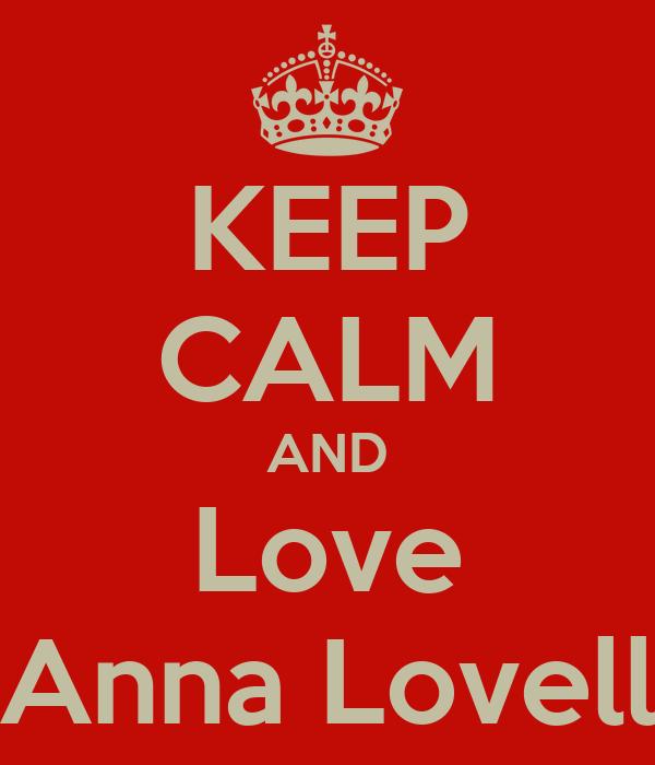 KEEP CALM AND Love Anna Lovell