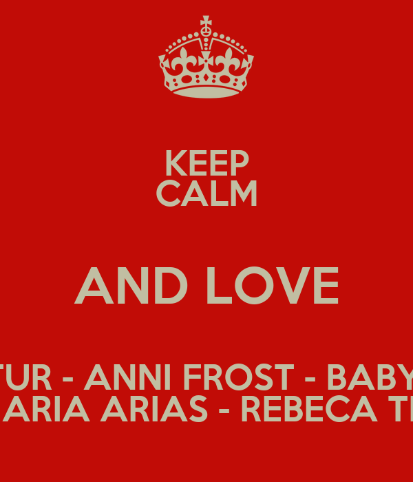 KEEP CALM AND LOVE ANNA TUR - ANNI FROST - BABY JONES DJ LUXURY - MARIEN BAKER - MARIA ARIAS - REBECA TRESOR - SHEGA - MARTA RUBIO