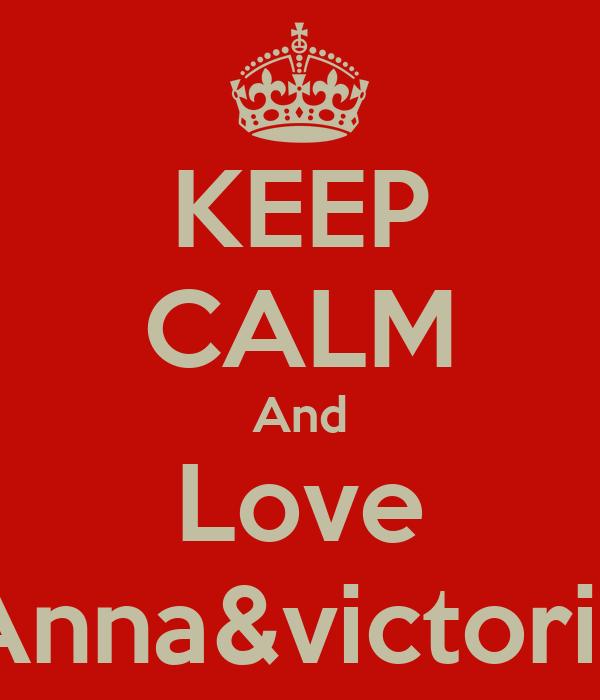 KEEP CALM And Love Anna&victoria