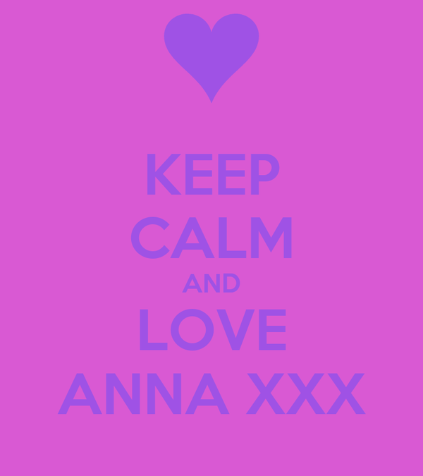 KEEP CALM AND LOVE ANNA XXX