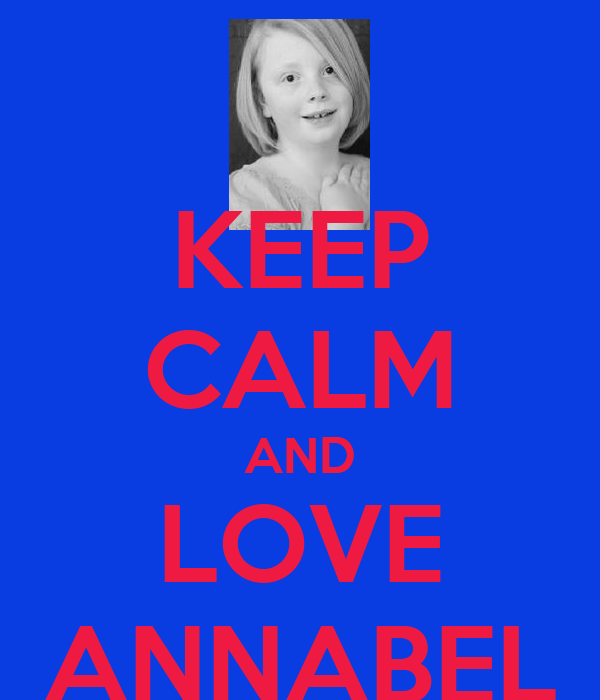 KEEP CALM AND LOVE ANNABEL