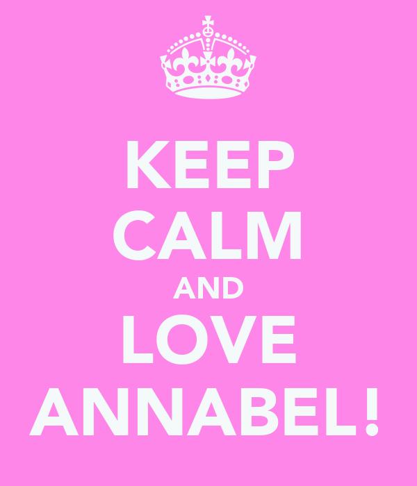 KEEP CALM AND LOVE ANNABEL!