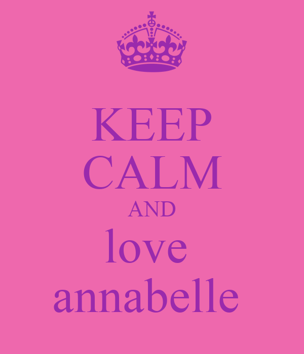 KEEP CALM AND love  annabelle