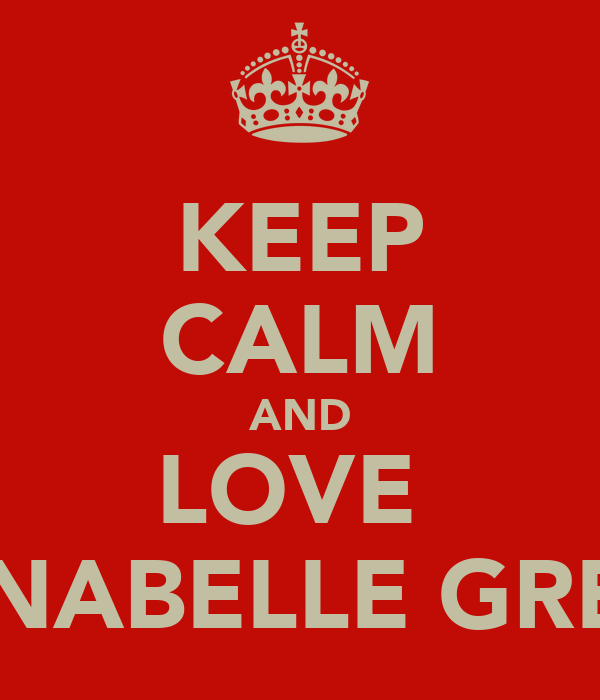 KEEP CALM AND LOVE  ANNABELLE GREEN