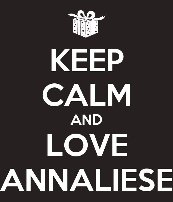KEEP CALM AND LOVE ANNALIESE