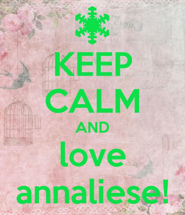 KEEP CALM AND love annaliese!