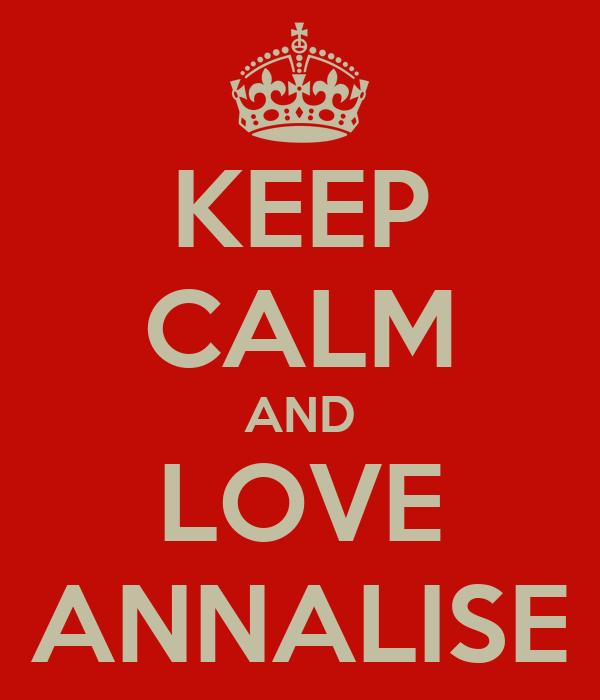 KEEP CALM AND LOVE ANNALISE