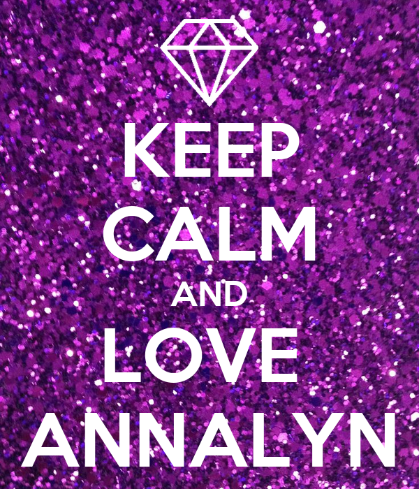 KEEP CALM AND LOVE  ANNALYN