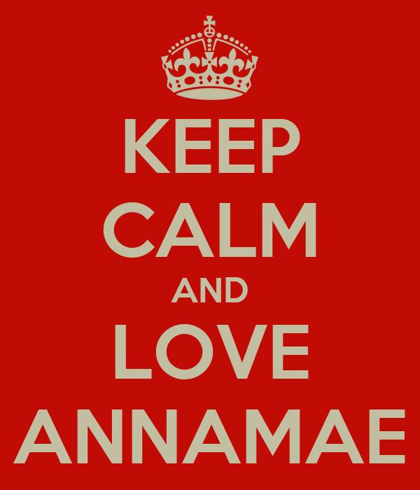 KEEP CALM AND LOVE ANNAMAE
