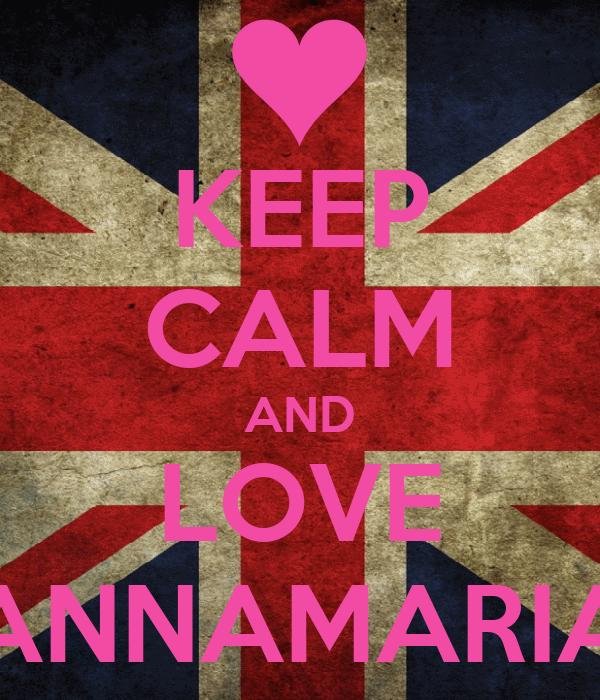 KEEP CALM AND LOVE ANNAMARIA