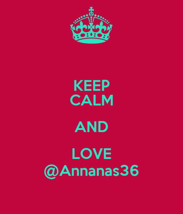 KEEP CALM AND LOVE @Annanas36