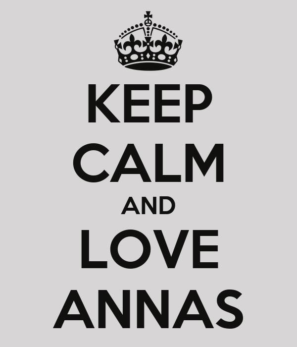 KEEP CALM AND LOVE ANNAS