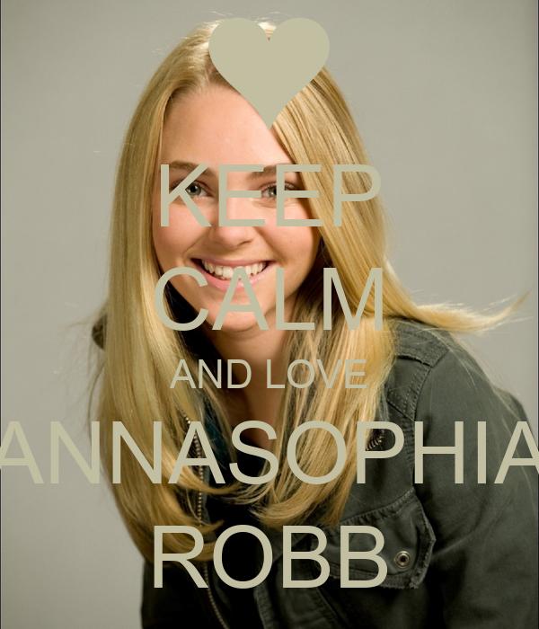 KEEP CALM AND LOVE ANNASOPHIA ROBB