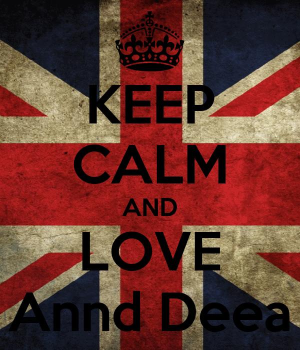 KEEP CALM AND LOVE Annd Deea