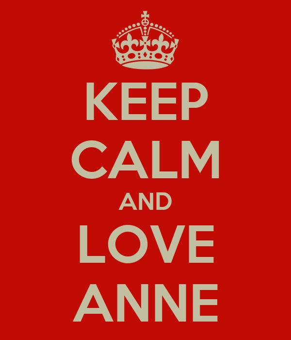 KEEP CALM AND LOVE ANNE