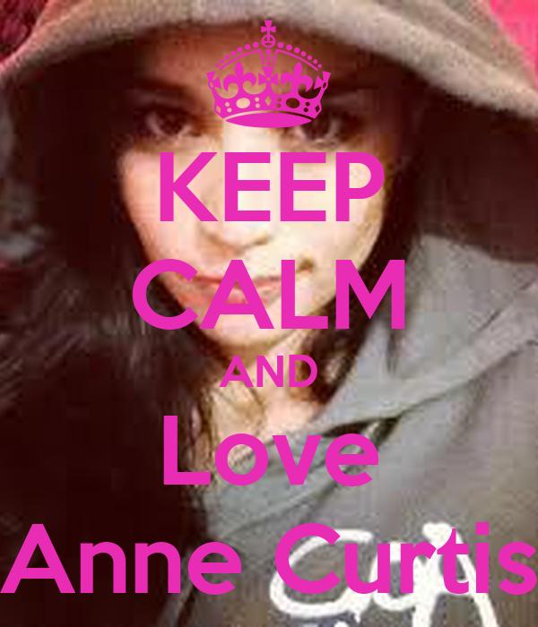 KEEP CALM AND Love Anne Curtis