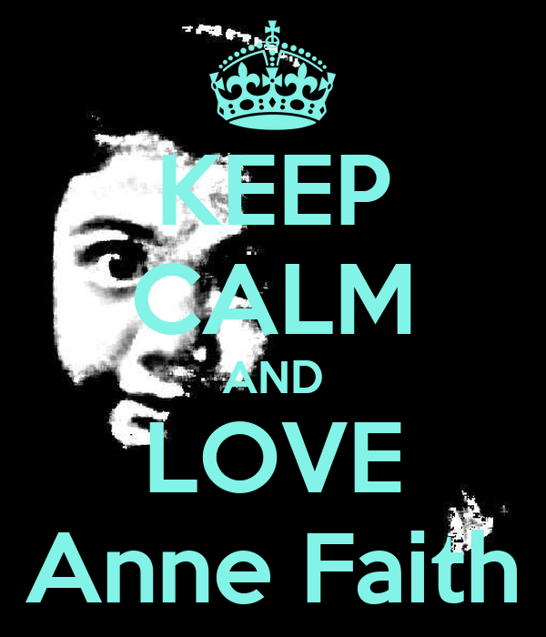 KEEP CALM AND LOVE Anne Faith