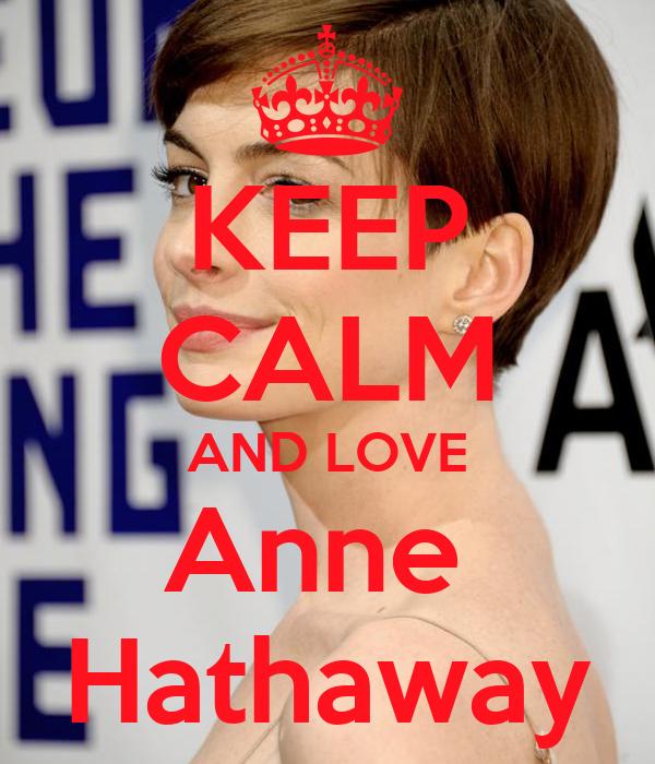 KEEP CALM AND LOVE Anne  Hathaway