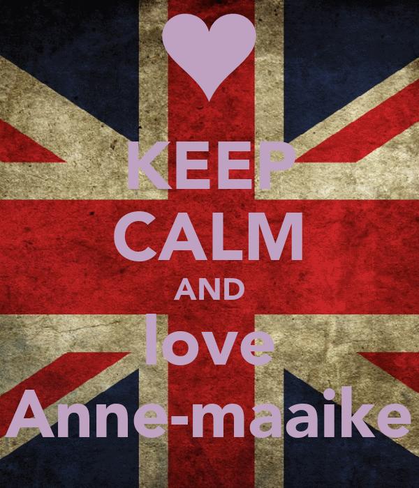 KEEP CALM AND love Anne-maaike