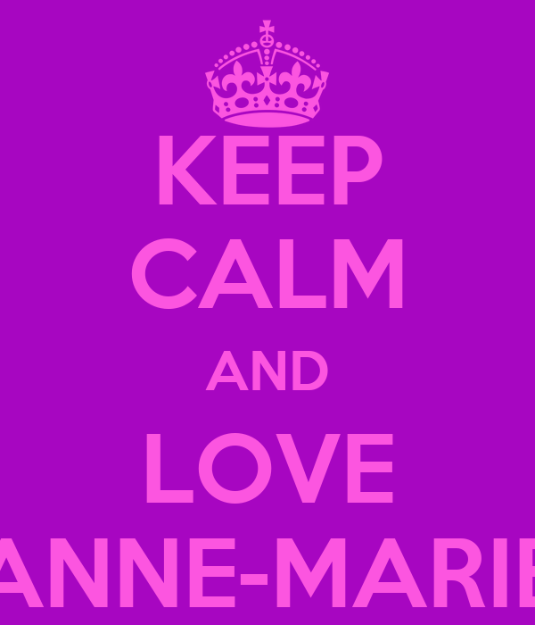 KEEP CALM AND LOVE ANNE-MARIE