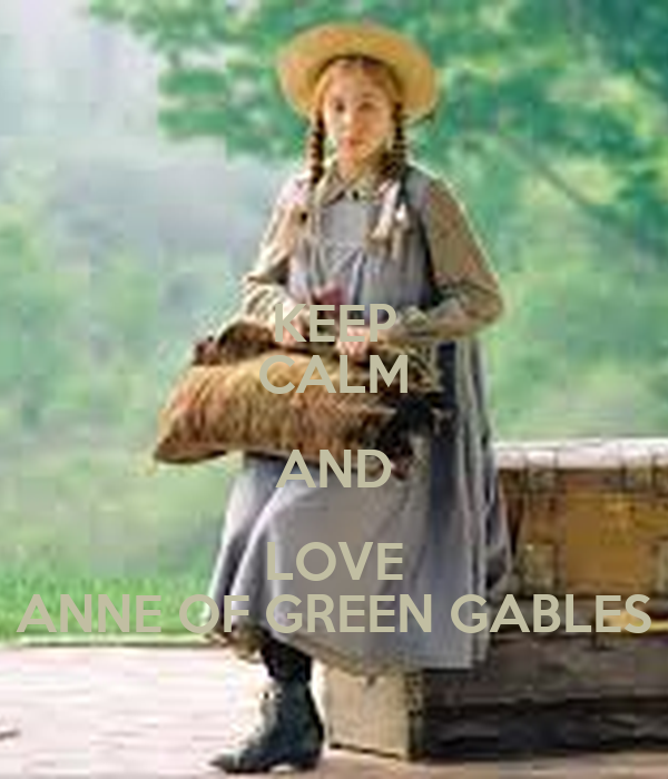 KEEP CALM AND LOVE ANNE OF GREEN GABLES