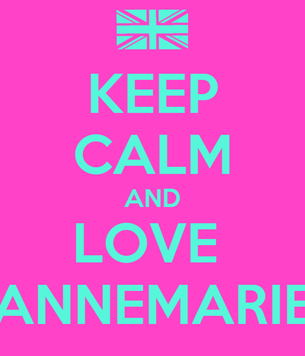 KEEP CALM AND LOVE  ANNEMARIE