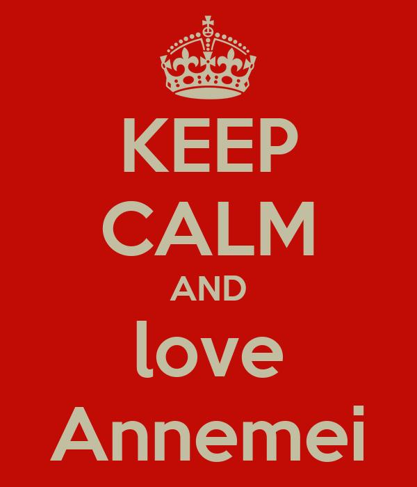 KEEP CALM AND love Annemei