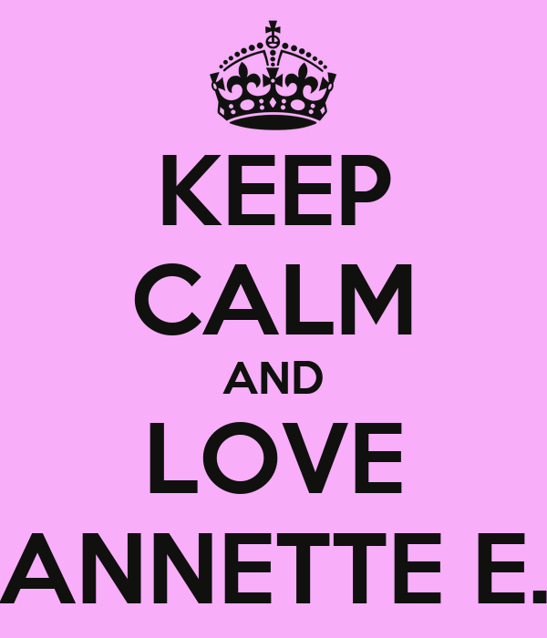 KEEP CALM AND LOVE ANNETTE E.