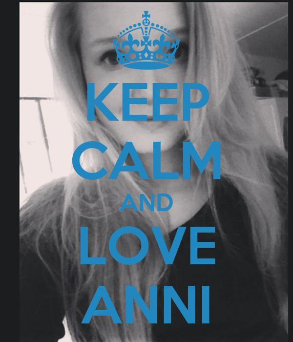 KEEP CALM AND LOVE ANNI
